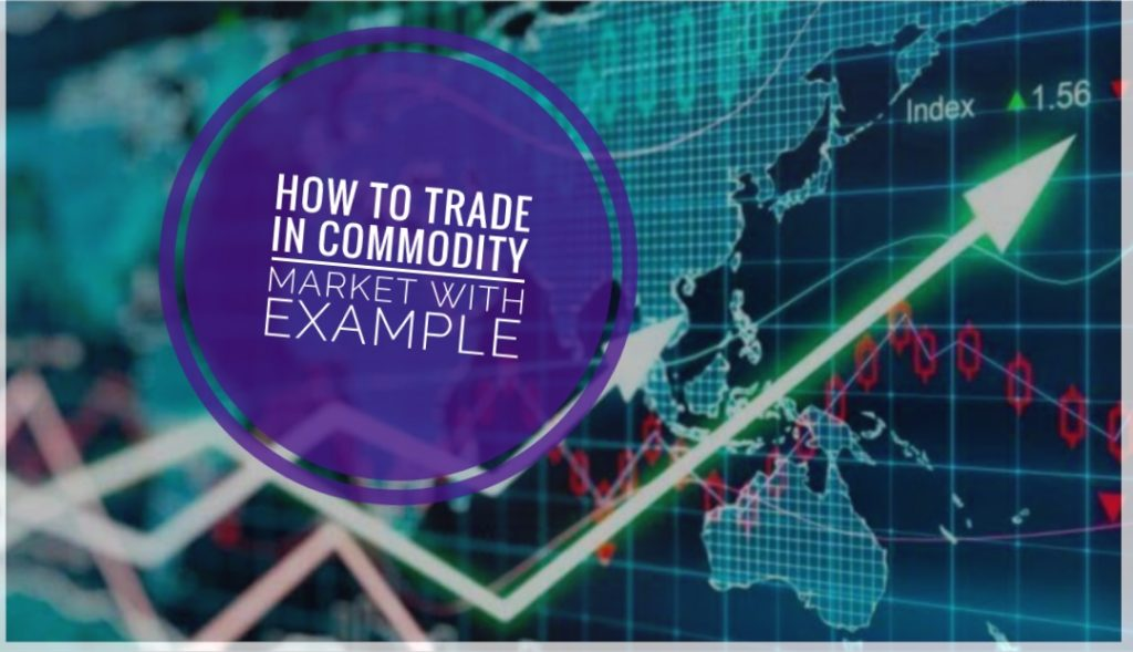 How To Trade In Commodity Market With Example